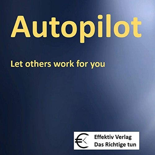 Autopilot: Let others work for you audiobook cover art