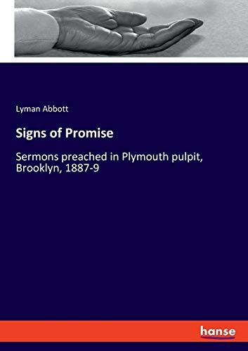 Signs of Promise: Sermons preached in Plymouth pulpit, Brooklyn, 1887-9