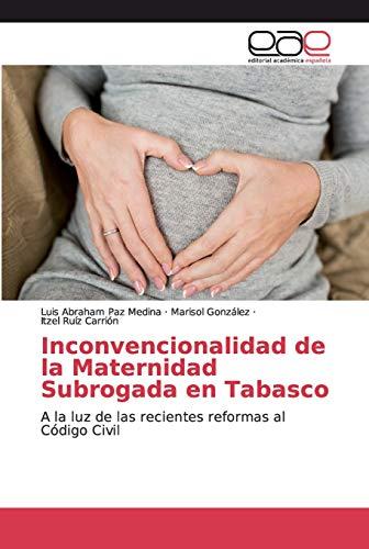 Inconvencionalidad de la Maternidad Subrogada en Tabasco: A la luz de las recientes reformas al Código Civil