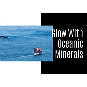 Glow With Oceanic Minerals