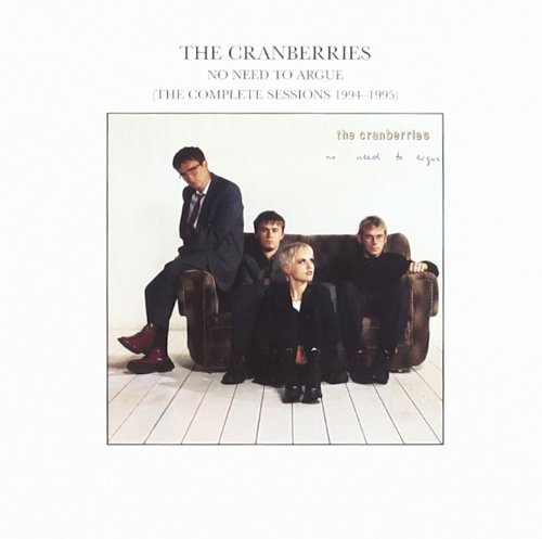 No Need to Argue: The Complete Sessions, 1994-1995 by The Cranberries (2002-07-30)