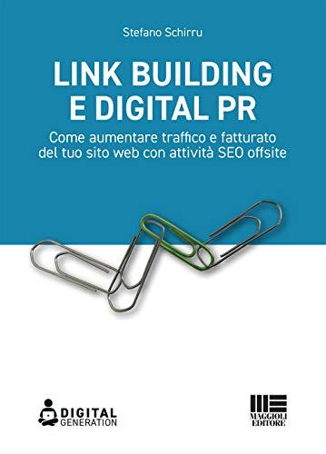 Link Building e Digital PR. Come aumentare traffico e fatturato del tuo sito web con attività SEO offsite