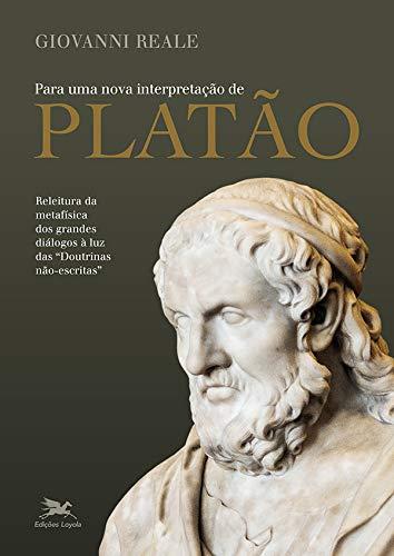Para uma nova interpretação de Platão: Releitura da metafísica dos grandes diálogos à luz das 'Doutrinas não escritas'