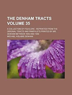 The Denham Tracts Volume 35; A Collection of Folklore Reprinted from the Original Tracts and Pamphlets Printed by Mr. Denh...