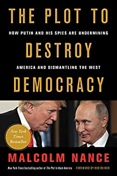 The Plot to Destroy Democracy  How Putin and His Spies Are Undermining America and Dismantling the West