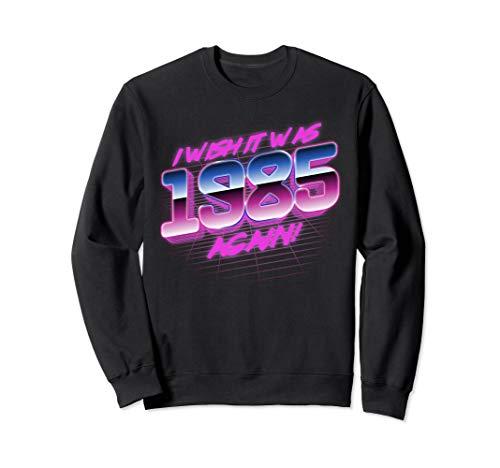 Unisex I Wish It Was 1985 Again Sweatshirt, S to XXL