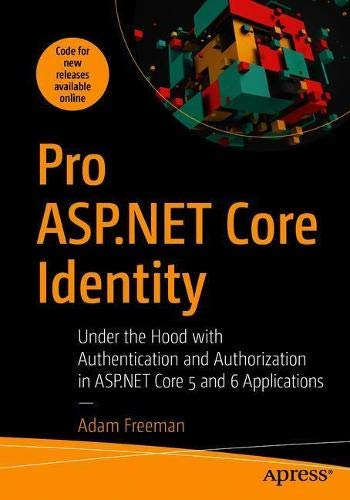 Pro ASP.NET Core Identity: Under the Hood with Authentication and Authorization in ASP.NET Core 5 and 6 Applications Front Cover