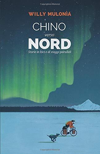 Chino verso Nord: Storie in bici e di viaggi paralleli
