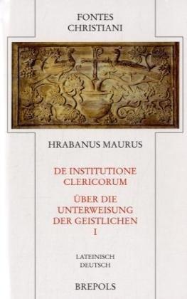 De institutione clericorum: Über die Unterweisung der Geistlichen, Hrabanus Maurus I FC 61-1: Erster Teilband