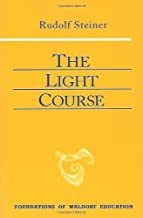 The Light Course: Toward the Development of a New Physics (Foundations of Waldorf Education)