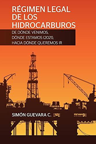 Compare Textbook Prices for RÉGIMEN LEGAL DE LOS HIDROCARBUROS. De dónde venimos, dónde estamos 2021, hacia dónde queremos ir Spanish Edition  ISBN 9781638215639 by Guevara C, Simón