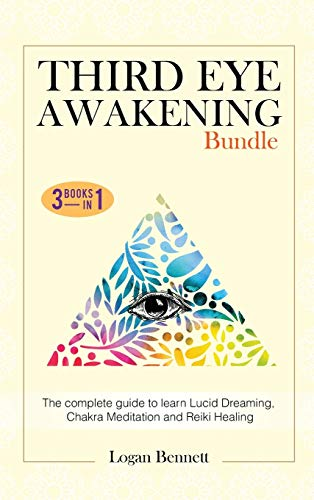 Third Eye Awakening Bundle: The complete guide to learn Lucid Dreaming, Chakra Meditation and Reiki Healing. Three books in one
