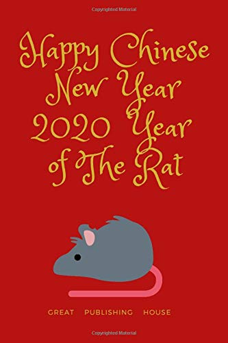 "Happy Chinese New Year 2020: Year of the Rat.: 2020 A blank diary with lines for writing ideas, inspirations and goals. Notebook 6 ""x 9"" 110 pages. Rat year Chinese New Year 2020"