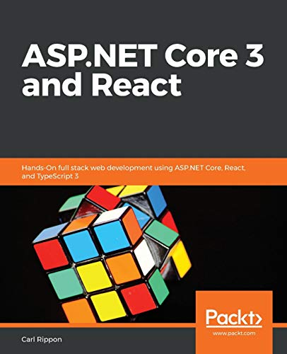 ASP.NET Core 3 and React: Hands-On full stack web development using ASP.NET Core, React, and TypeScript 3