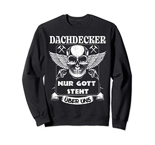 Dachdecker Nur Gott steht über uns cooles Handwerker Sweatshirt