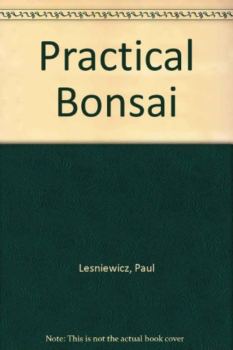 Practical Bonsai: Their Care, Cultivation and Training