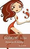 Scorpio 2021: Horoscope & Astrology (Horoscopes 2021)