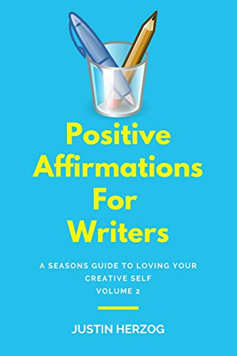 Positive Affirmations : A Seasons Guide to Loving Your Creative Self: Volume 2 (Creative Writing Mastery) (English Edition)