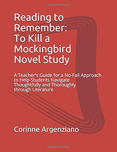 Reading to Remember: To Kill a Mockingbird Novel Study: A Teacher's Guide for a No-Fail Approach to Help Students Navigate Thoughtfully and Thoroughly through Literature