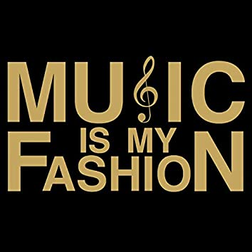 Music Is My Fashion
