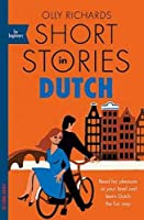 Richards, O: Short Stories in Dutch for Beginners: Read for pleasure at your level, expand your vocabulary and learn...