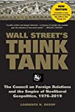 Wall Street's Think Tank: The Council on Foreign Relations and the Empire of Neoliberal Geopolitics, 1976-2014