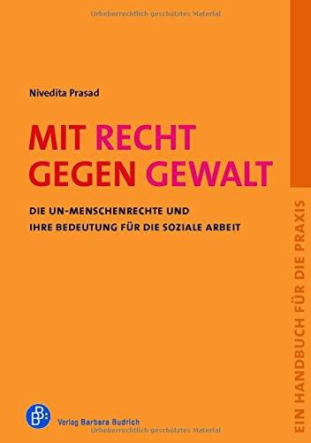 Mit Recht gegen Gewalt: Die UN-Menschenrechte und ihre Bedeutung für die Soziale Arbeit. Ein Handbuch für die Praxis. Juristische Beratung von Heike ... und Frauennotrufe (bff)