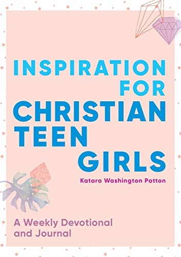 Inspiration for Christian Teen Girls: A Weekly Devotional & Journal
