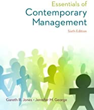 Essentials of Contemporary Management by Jones, Gareth, George, Jennifer [McGraw-Hill/Irwin, 2014] ( Paperback ) 6th edition [Paperback]