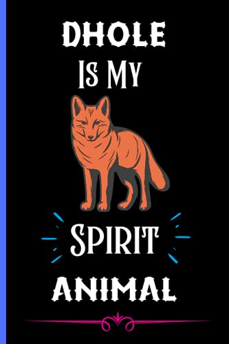 Dhole Is My Spirit Animal: Cute Blank Line Dhole Notebook Gift For Girls And Boys. Birthday And Thanksgiving Notebook Perfect Gift Idea For Dhole Lover.