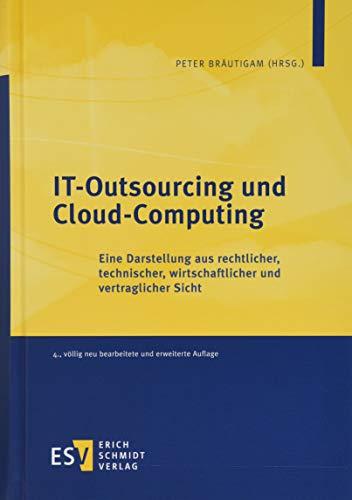 IT-Outsourcing und Cloud-Computing: Eine Darstellung aus rechtlicher, technischer, wirtschaftlicher und vertraglicher Sicht