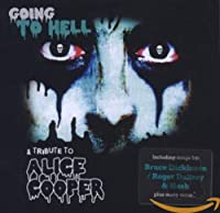GOING TO HELL ~ A TRIBUTE TO ALICE COOPER