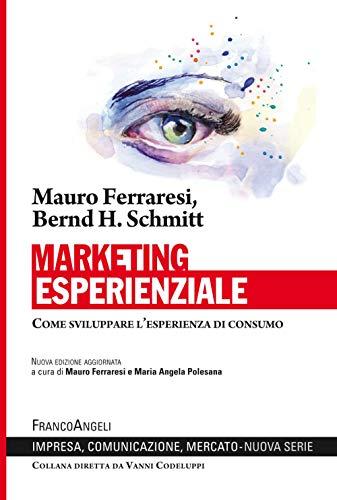 Marketing esperienziale. Come sviluppare l'esperienza di consumo