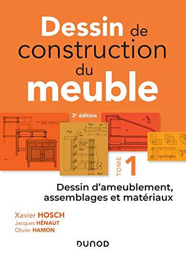 Dessin de construction du meuble - Tome 1: Dessin d'ameublement, assemblages et matériaux