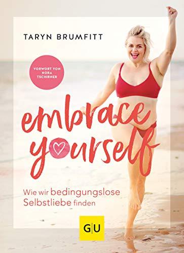 Embrace Yourself: Wie wir bedingungslose Selbstliebe finden (GU Mind & Soul Einzeltitel)