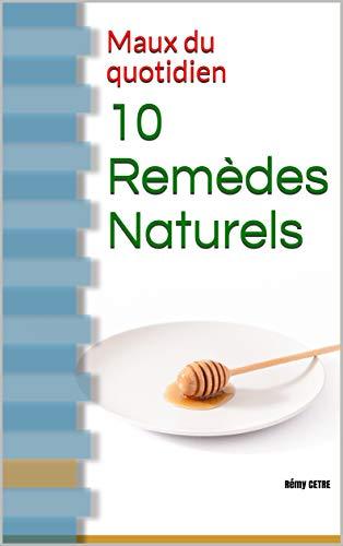 10 remèdes naturels: Maux du quotidien (French Edition)