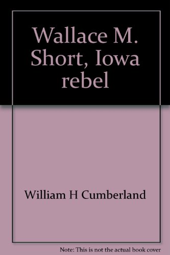 Wallace M. Short, Iowa rebel (A Replica edition)
