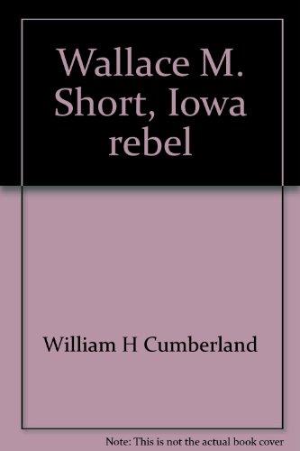 Wallace M. Short, Iowa rebel (A Replica edition)