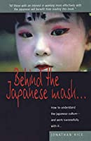 Behind the Japanese Mask: How to Understand the Japanese Culture - and Work Successfully