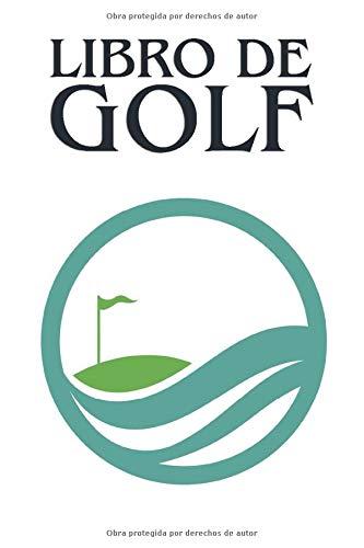 Libro de Golf: Bloc de notas y diario para golfistas con plantillas para el seguimiento del rendimiento, puntajes, registro de estadísticas y fechas de eventos