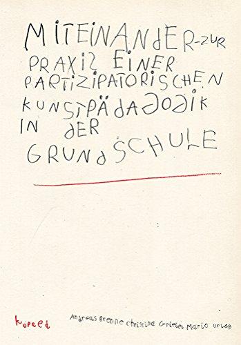 MitEinAnder: Zur Praxis einer partizipatorischen Kunstpädagogik in der Grundschule (Kunst Pädagogik Partizipation 4)