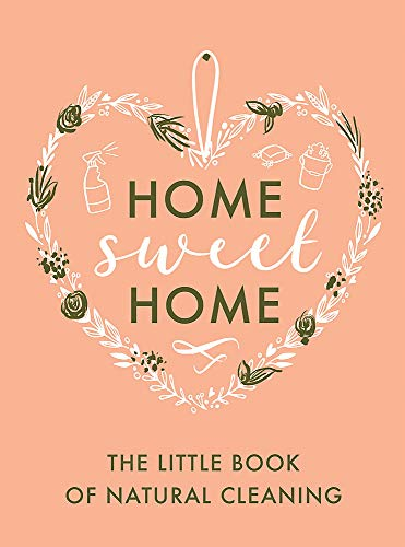 Compare Textbook Prices for The Little Book of Natural Cleaning Home Sweet Home  ISBN 9780751580570 by Little Brown Book Group UK