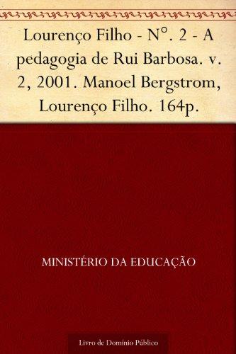 Lourenço Filho - N°. 2 - A pedagogia de Rui Barbosa. v.2 2001. Manoel Bergstrom Lourenço Filho. 164p.