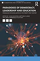 Paradoxes of Democracy, Leadership and Education: Struggling for Social Justice in the Twenty-first Century (Foundations and Futures of Education)