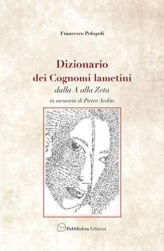 Dizionario dei cognomi lametini dalla A alla Z. In memoria di Pietro Ardito