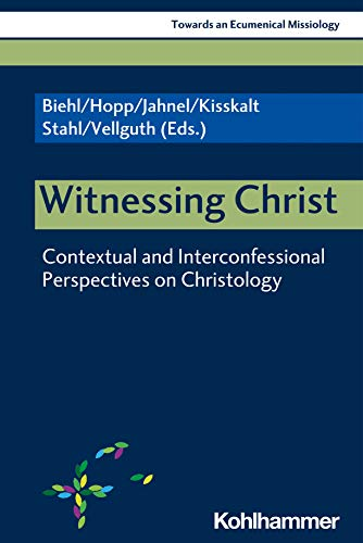 Witnessing Christ: Contextual and Interconfessional Perspectives on Christology (Towards an Ecumenical Missiology, 1, Band 1)