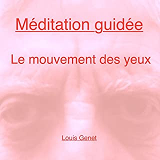 Méditation guidée     Le mouvement des yeux              De :                                                                                                                                 Louis Genet                               Lu par :                                                                                                                                 Louis Genet                      Durée : 25 min     7 notations     Global 3,9