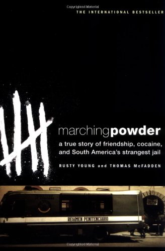 Marching Powder: A True Story of Friendship, Cocaine, and South America's...