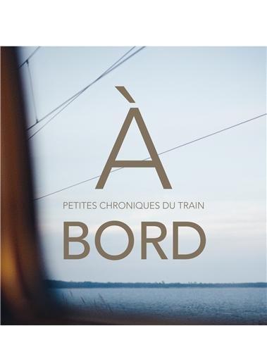 A bord - petites chroniques du train (Beaux livres)