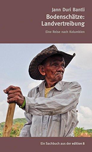 Bodenschätze: Landvertreibung: Eine Reise nach Kolumbien (German Edition)